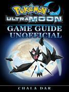 Pokemon Ultra Moon Game Guide Unofficial