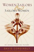 Women Sailors and Sailors' Women: Adventures of Pirate Queens, Female Stowaways, and Sailors' Wives