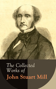 The Collected Works of John Stuart Mill