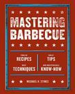 Mastering Barbecue: Tons of Recipes, Hot Tips, Neat Techniques, and Indispensable Know How