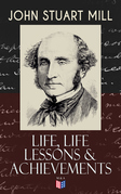 John Stuart Mill: Life, Life Lessons & Achievements