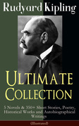 Rudyard Kipling Ultimate Collection: 5 Novels & 350+ Short Stories, Poetry, Historical Works and Autobiographical Writings (Illustrated)