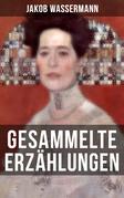Gesammelte Erzählungen von Jakob Wassermann