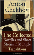 Anton Chekhov: The Collected Novellas and Short Stories in Multiple Translations (Unabridged)