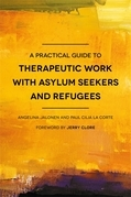 A Practical Guide to Therapeutic Work with Asylum-Seekers and Refugees