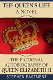 The Queen's Life a Novel: The Fictional Autobiography of Queen Elizabeth II