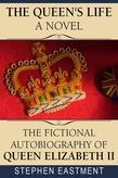 The Queen's Life a Novel: The Fictional Autobiography of Queen Elizabeth II