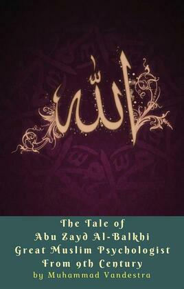 The Tale of Abu Zayd Al-Balkhi Great Muslim Psychologist From 9th Century