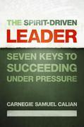 The Spirit-Driven Leader: Seven Keys to Succeeding Under Pressure
