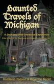 Haunted Travels of Michigan, Volume 1: A Book and Web Interactive Experience
