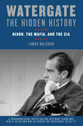 Watergate: The Hidden History: Nixon, The Mafia, and The CIA