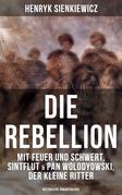 Die Rebellion: Mit Feuer und Schwert, Sintflut & Pan Wolodyowski, der kleine Ritter (Historische Romantrilogie)