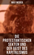 Die protestantischen Sekten und der Geist des Kapitalismus