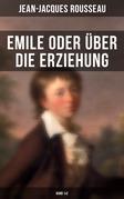 Emile oder über die Erziehung (Gesamtausgabe in 2 Bänden)