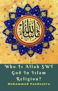 Who Is Allah SWT God In Islam Religion?