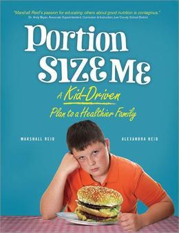 Portion Size Me: A Kid-Driven Plan to a Healthier Family