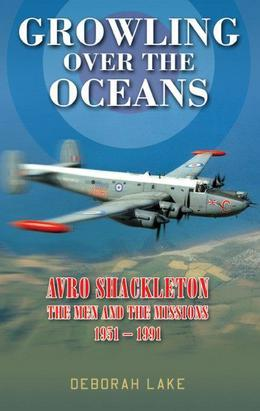 Growling Over the Oceans: Avro Shackleton: The Men and the Missions 1951¿1991