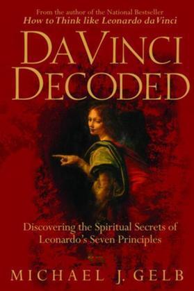 Da Vinci Decoded: Discovering the Spiritual Secrets of Leonardo's Seven Principles