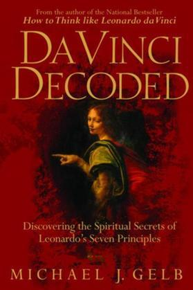 Da Vinci Decoded: Discovering the Spiritual Secrets of Leonardo's Seven Principles