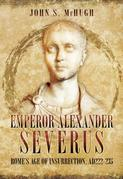 Emperor Alexander Severus: Rome's Age of Insurrection, AD222-235