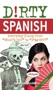 """Dirty Spanish: Everyday Slang from """"What's Up?"""" to """"F*%# Off!"""""""