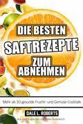 Die Besten Saftrezepte Zum Abnehmen - Mehr Als 30 Gesunde Frucht- Und Gemüsesäfte