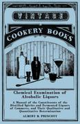 Chemical Examination of Alcoholic Liquors - A Manual of the Constituents of the Distilled Spirits and Fermented Liquors of Commerce, and Their Qualita