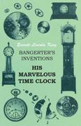 Bangerter's Inventions His Marvelous Time Clock