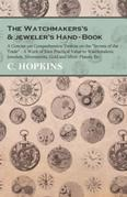 "The Watchmakers's and jeweler's Hand-Book - A Concise yet Comprehensive Treatise on the ""Secrets of the Trade"" - A Work of Rare Practical Value to Wat"