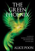The Green Phoenix: A Novel of the Woman Who Re-Made Asia, Empress Xiaozhuang