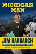 Michigan Man: Jim Harbaugh and the Rebirth of Wolverines Football