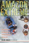 Amazon Extreme: Three Men, A Raft and the World's Most Dangerous River