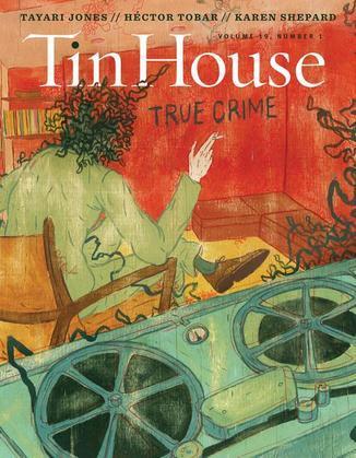 Tin House: True Crime (Tin House Magazine)