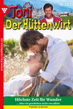 Toni der Hüttenwirt 287 - Heimatroman