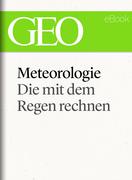 Meteorologie: Die mit dem Regen rechnen (GEO eBook Single)