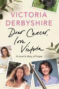 Dear Cancer, Love Victoria: A Mum¿s Diary of Hope