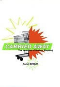 Carried Away: The Invention of Modern Shopping