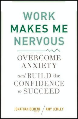 Work Makes Me Nervous: Overcome Anxiety and Build the Confidence to Succeed