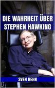 Die Wahrheit über Stephen Hawking