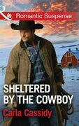 Sheltered By The Cowboy (Mills & Boon Romantic Suspense) (Cowboys of Holiday Ranch, Book 7)
