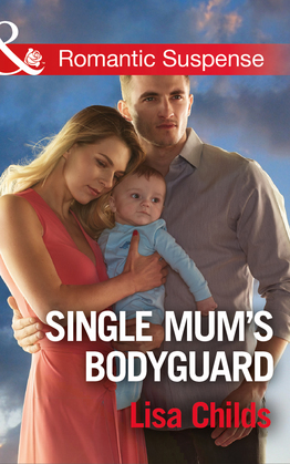 Single Mum's Bodyguard (Mills & Boon Romantic Suspense) (Bachelor Bodyguards, Book 6)