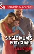 Single Mum's Bodyguard (Mills & Boon Romantic Suspense) (Bachelor Bodyguards, Book 6)