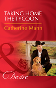 Taking Home The Tycoon (Mills & Boon Desire) (Texas Cattleman's Club: Blackmail, Book 9)