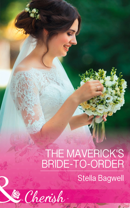 The Maverick's Bride-To-Order (Mills & Boon Cherish) (Montana Mavericks: The Great Family Roundup, Book 3)