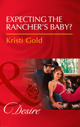 Expecting The Rancher's Baby? (Mills & Boon Desire) (Texas Extreme, Book 3)