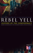 REBEL YELL: History of the Confederacy, Memoirs and Biographies of the Confederate Leaders & Official Documents