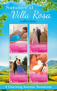 Summer At Villa Rosa Collection: Her Pregnancy Bombshell / The Mysterious Italian Houseguest / The Runaway Bride and the Billionaire / A Proposal from the Crown Prince (Mills & Boon e-Book Collections)