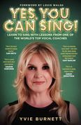 Yes, You can Sing - Learn to Sing with Lessons from One of The World's Top Vocal Coaches