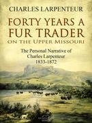 Forty Years a Fur Trader On the Upper Missouri