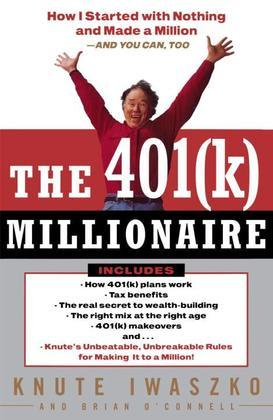 The 401(K) Millionaire: How I Started with Nothing and Made a Million and You Can, Too